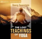 The Lost Teachings of Yoga - Georg Feuerstein, PhD