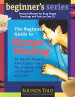 The Beginner's Guide to Humor and Healing :  A Physician's Prescription for the Healing Power of Laughter and Love - Bernie S. Siegel