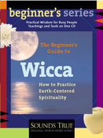 The Beginner's Guide to Wicca : How to Practice Earth-centered Spirituality - Starhawk