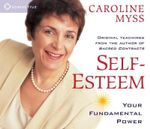 Self-esteem : Your Fundamental Power - Caroline M. Myss
