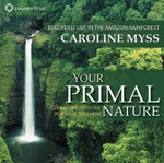 Your Primal Nature : Connecting with the Power of the Earth - Caroline M. Myss