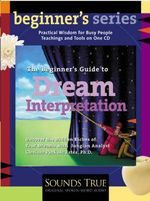 The Beginner's Guide to Dream Interpretation : Uncover the Hidden Riches of Your Dreams with Jungian Analyst Clarissa Pinkola Estes - Clarissa Pinkola Estes