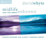 Midlife and the Great Unknown :  Finding Courage and Clarity Through Poetry - David Whyte
