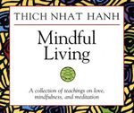 Mindful Living : A Collection of Teachings on Love, Mindfulness, and Meditation - Thich Nhat Hanh