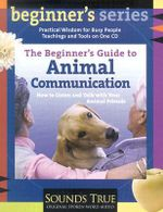 The Beginner's Guide to Animal Communication : How to Listen and Talk with Your Animal Friends - Carol Gurney