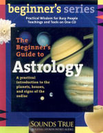 The Beginner's Guide to Astrology :  A Practical Introduction to the Planets, Houses, and Signs of the Zodiac - Nan Degrove