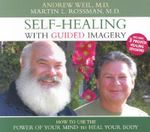 Self-Healing with Guided Imagery : How to Use the Power of Your Mind to Heal Your Body - Andrew Weil