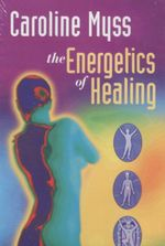 The Energetics of Healing - Caroline M. Myss