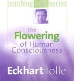 The Flowering of Human Consciousness : Power of Teaching Now - Eckhart Tolle