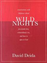 Wild Nights :  Conversations with Mykonos about Passionate Love, Extraordinary Sex, and How to Open to God - David Deida