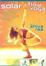 Solar Flow Yoga : Daily Vinyasa Practices for Greater Energy, Vitality, and Strength - Shiva Rea