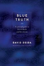 Blue Truth : A Spiritual Guide to Life & Death and Love & Sex - David Deida