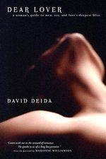 Dear Lover : A Woman's Guide To Men, Sex, And Love's Deepest Bliss - David Deida