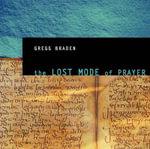 The Lost Mode of Prayer - Gregg Braden