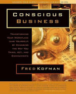 Conscious Business : How to Build Value Through Values - Fred Kofman