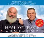 Heal Yourself with Medical Hypnosis : The Most Immediate Way to Use Your Mind-Body Connection! - Andrew Weil