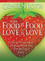 Where Food is Food and Love is Love - Geneen Roth