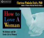 How to Love a Woman : On Intimacy and the Erotic Life of Women - Clarissa Pinkola Estes