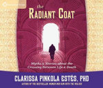 The Radiant Coat : Myths & Stories about the Crossing Between Life & Death - Clarissa Pinkola Estes