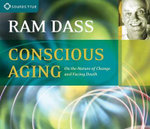 Conscious Aging : On the Nature of Change and Facing Death - Ram Dass