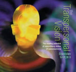 Transpersonal Vision : The Healing Potential of Non-ordinary States of Consciousness - Stanislav Grof