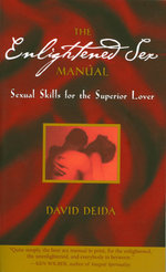 The Enlightened Sex Manual : Sexual Skills for the Superior Lover - David Deida