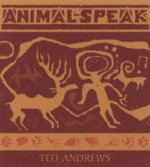 Animal-speak : Symbols, Guides, and Guardians from the Natural World - Ted Andrews