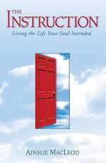 The Instruction : Living the Life Your Soul Intended - Ainslie MacLeod