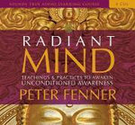 Radiant Mind : Teachings and Practices to Awaken Unconditional Awareness - Peter Fenner
