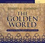 The Golden World : An Unforgettable Encounter with a Master of Jungian Thought - Robert Johnson