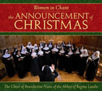 Women in Chant : The Announcement of Christmas - The nuns of Regina Laudi