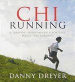 Chi Running : A Training Program for Effortless, Injury-free Running - Danny Dreyer