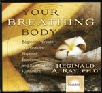 Your Breathing Body : Beginning Practices for Physical, Emotional, and Spiritual Fulfillment v. 1 - Reginald A. Ray