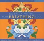 Your Breathing Body : Advanced Breath Practices for Physical, Emotional, and Spiritual Fulfillment v. 2 - Reginald A. Ray