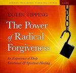 The Power of Radical Forgiveness : An Experience of Deep Emotional and Spiritual Healing - Colin Tipping