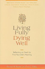 Living Fully, Dying Well : Reflecting on Death to Find Your Life's Meaning - Edward Bastian