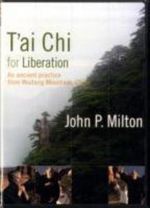 T'ai Chi for Liberation : An Ancient Practice from Wudang Mountain - John Milton