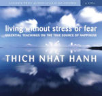 Living without Stress or Fear : Essential Teachings on the True Source of Happiness - Thich Nhat Hanh