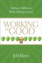 Working for Good : Making a Difference While Making a Living - Jeff Klein