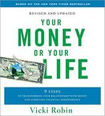 Your Money or Your Life : 9 Steps to Transforming Your Relationship with Money and Achieving Financial Independence - Vicki Robin
