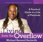 Living from the Overflow : A Practical Guide to a Life of Plenitude - Michael Bernard Beckwith