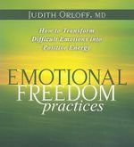 Emotional Freedom Practices : How to Transform Difficult Emotions into Positive Energy - Judith Orloff