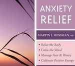Anxiety Relief : Clinically Proven, Guided Visualization Practices - Martin L. Rossman