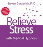Relieve Stress with Medical Hypnosis : Practical Tools for Remaining Calm and Focused - Steven Gurgevich