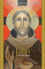 Saint John of the Cross : Devotions, Prayers and Living Wisdom - Mirabai Starr