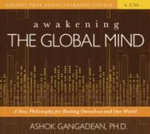 Awakening the Global Mind : A New Philosophy for Healing Ourselves and Our World - Ashok K. Gangadean