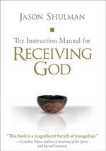 Instruction Manual for Receiving God, The - Jason Shulman