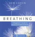 Breathing : A Beginner's Guide to Increased Health and Vitality - Ken Cohen