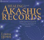 Healing Through the Akashic Records : Discovering Your Soul's Perfection - Linda Howe
