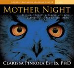 Mother Night : Myths, Stories & Teachings for Learning to See in the Dark - Clarissa Pinkola Estes